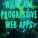 Your Guide to Progressive Web Applications